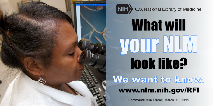 What will your National Library of Medicine look like? We want to know. Comments due Friday, March 13, 2015.