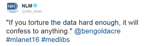 """If you torture the data hard enough, it will confess to anything."" Ben Goldacre"